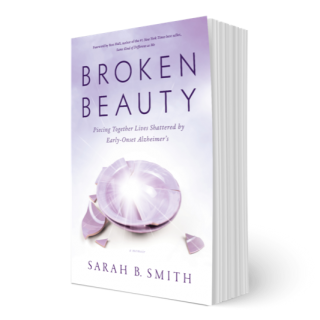 Broken Beauty: Piecing Together Lives Shattered by Early-Onset Alzheimer's, Book about Hope, Book on Christian Encouragement, Choosing Joy in all circumstances