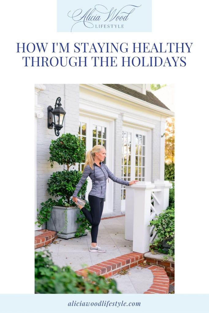 How I'm Staying Healthy Through The Holidays-Alicia Wood Lifestyle